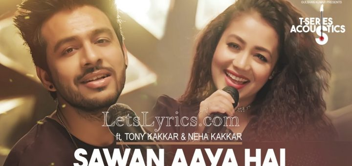 sawan-aaya-hai-neha-tony-kakkar-LetsLyrics