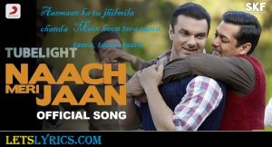 Naach-Meri-Jaan-Lyrics-TubelightLetslyrics