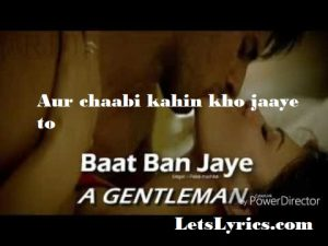 BAAT BAN JAYE Lyrics – A Gentleman-Letslyrics