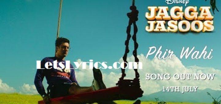 PHIR WAHI LYRICS – Jagga Jasoos-Letslyrics