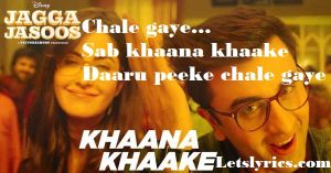 khaana-khaake-lyrics-jagga-jasoos-Letslyrics