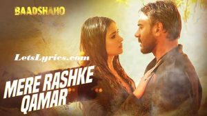 mere-rashke-qamar-lyrics-baadshaho-ajay-devgan-Letslyrics